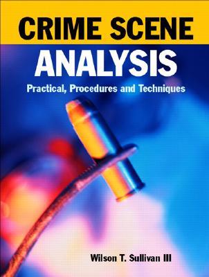 Crime Scene Analysis: Practical Procedures and Techniques - Sullivan, Wilson T, III