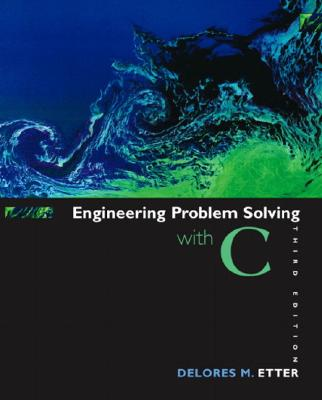 Engineering Problem Solving with C - Etter, Delores M, and Ingber, Jeanine A, and Etter, D M
