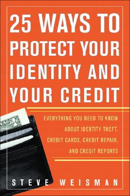 50 Ways to Protect Your Identity and Your Credit: Everything You Need to Know about Identity Theft, Credit Cards, Credit Repair, and Credit Reports - Weisman, Steve