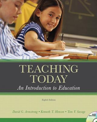 Teaching Today: An Introduction to Education - Armstrong, David G, and Henson, Kenneth T, and Savage, Tom V