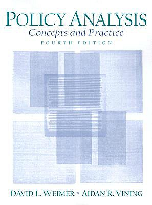 Policy Analysis: Concepts and Practice - Weimer, David L, and Vining, Aidan R