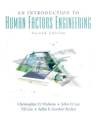 An Introduction to Human Factors Engineering - Wickens, Christopher D, and Lee, John, and Liu, Yili