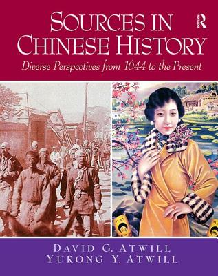 Sources in Chinese History: Diverse Perspectives from 1644 to the Present - Atwill, David G, and Atwill, Yurong