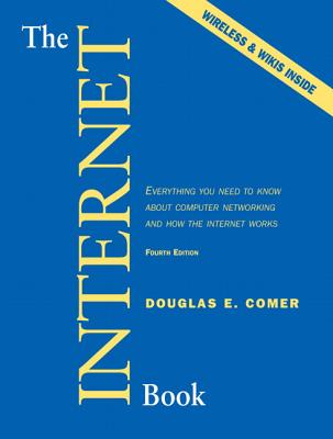 The Internet Book: Everything You Need to Know about Computer Networking and How the Internet Works - Comer, Douglas E