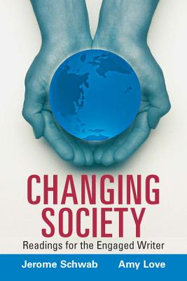 Changing Society: Readings for the Engaged Writer - Schwab, Jerome, and Love, Amy