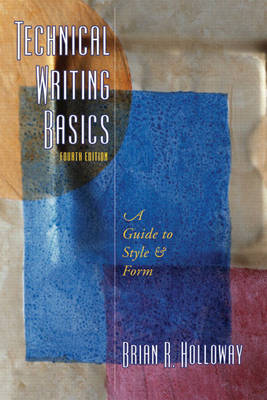 Technical Writing Basics: A Guide to Style and Form - Holloway, Brian R