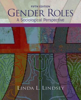Gender Roles: A Sociological Perspective - Lindsey, Linda L