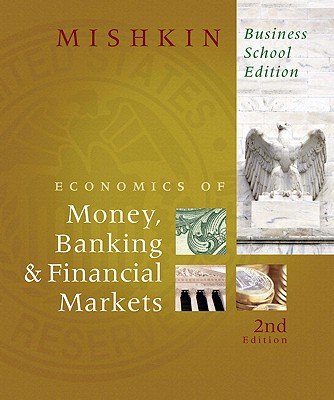 The Economics of Money, Banking & Financial Markets - Mishkin, Frederic S