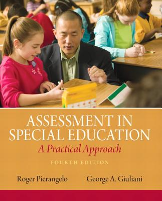 Assessment in Special Education: A Practical Approach - Pierangelo, Roger, and Giuliani, George A.