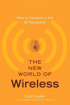 The New World of Wireless: How to Compete in the 4G Revolution - Snyder, Scott
