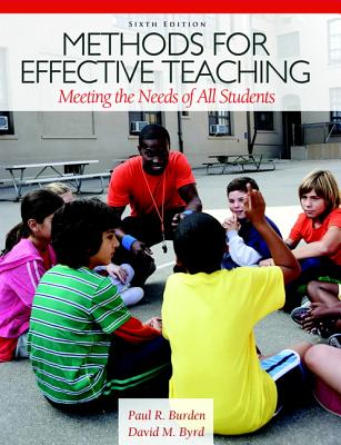 Methods for Effective Teaching: Meeting the Needs of All Students - Burden, Paul, and Byrd, David M.
