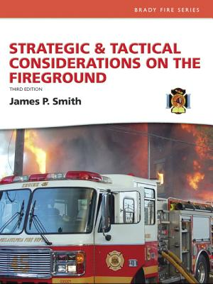 Strategic & Tactical Considerations on the Fireground - Smith, James P