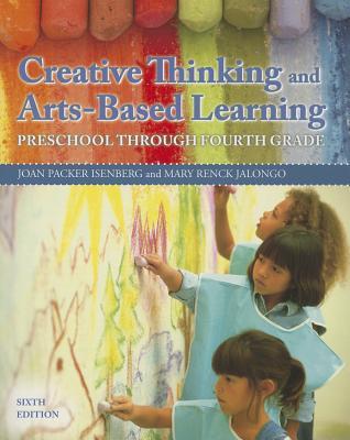 Creative Thinking and Arts-based Learning: Preschool Through Fourth Grade - Isenberg, Joan P., and Jalongo, Mary Renck