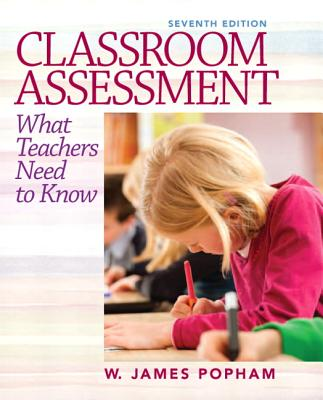Classroom Assessment: What Teachers Need to Know - Popham, W. James