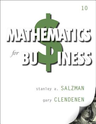 Mathematics for Business - Salzman, Stanley A., and Miller, Charles D., and Clendenen, Gary