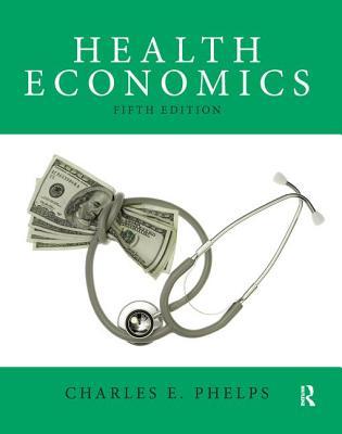 Health Economics - Phelps, Charles E.