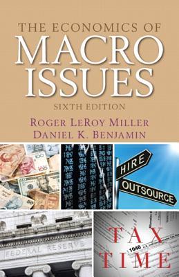 The Economics of Macro Issues - Miller, Roger LeRoy, and Benjamin, Daniel K.