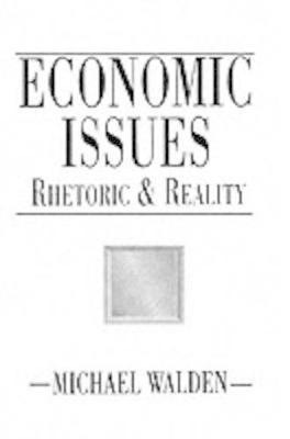 Economic Issues: Rhetoric and Reality - Walden, Michael L