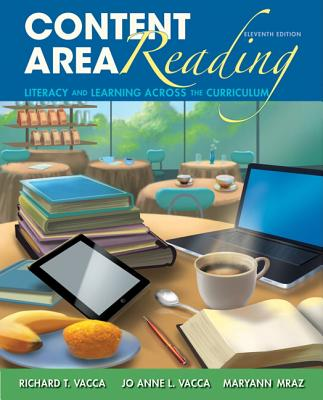 Content Area Reading: Literacy and Learning Across the Curriculum - Vacca, Richard T, and Vacca, Jo Anne L, and Mraz, Maryann E