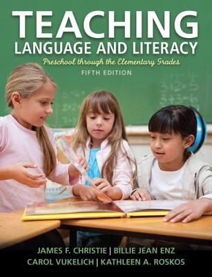 Teaching Language and Literacy: Preschool Through the Elementary Grades - Christie, James F., and Enz, Billie Jean, and Vukelich, Carol