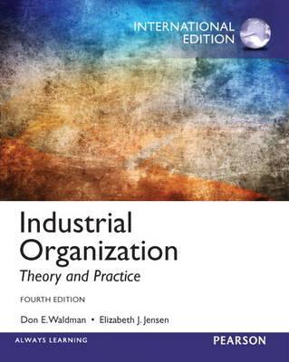Industrial Organization: Theory and Practice - Waldman, Don E., and Jensen, Elizabeth J.