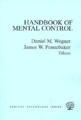 The Handbook of Mental Control - Wegner, and Wegner, Daniel M (Editor), and Pennebaker, James W, PhD (Editor)
