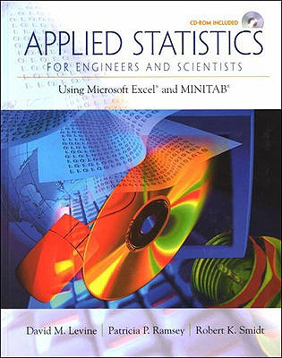 Applied Statistics for Engineers and Scientists: Using Microsoft Excel & Minitab - Levine, David M, and Ramsey, Patricia P, and Smidt, Robert K