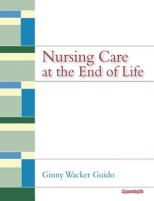 Nursing Care at the End of Life - Guido, Ginny Wacker, and Hubsky, Eileen
