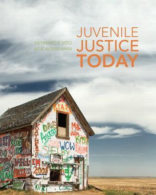 Juvenile Justice Today - Vito, Gennaro F., and Kunselman, Julie