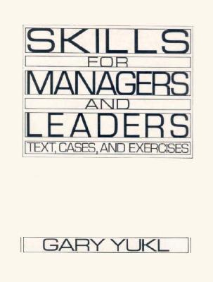 Skills for Managers and Leaders: Text, Cases and Exercises - Yukl, Gary A