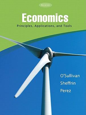 Economics: Principles, Applications, and Tools - O'Sullivan, Arthur, and Sheffrin, Steven M, and Perez, Stephen J