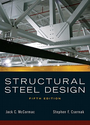 Structural Steel Design - McCormac, Jack C., and Csernak, Stephen F.