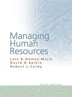 Managing Human Resources - Gomez-Mejia, Luis R, and Balkin, David B, and Cardy, Robert L