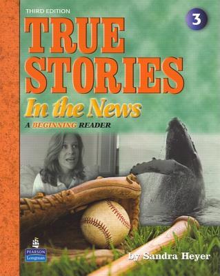 True Stories in the News: A Beginning Reader - Heyer, Sandra