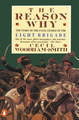 The Reason Why: The Story of the Fatal Charge of the Light Brigade - Smith, C Woodham, and Woodham-Smith, Cecil