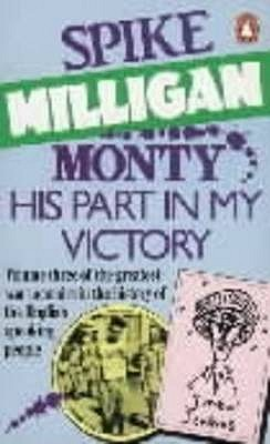 Monty: v. 3: His Part in My Victory - Milligan, Spike, and Hobbs, Jack (Editor)