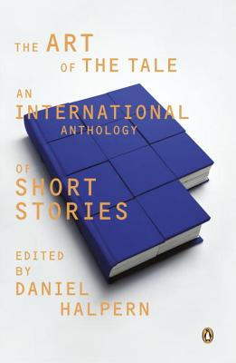 The Art of the Tale: An International Anthology of Short Stories, 1945-1985 - Various, and Halpern, Daniel (Editor)
