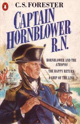"Captain Hornblower R.N.: ""Hornblower and the 'Atropos'"", ""The Happy Return"", ""A Ship of the Line"": Hornblower and the 'Atropos', the Happy Return, a Ship of the Line - Forester, C. S."