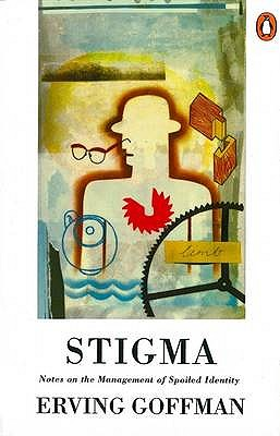 Stigma: Notes on the Management of Spoiled Identity - Goffman, Erving
