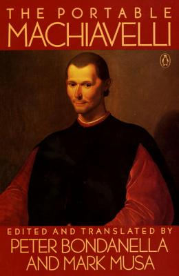 The Portable Machiavelli - Machiavelli, Niccolo, and Bondanella, Peter (Editor), and Musa, Mark (Translated by)