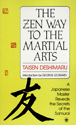 The Zen Way to Martial Arts: A Japanese Master Reveals the Secrets of the Samurai - Deshimaru, Taisen, and Amphoux, Nancy (Translated by), and Leonard, George, MD (Introduction by)