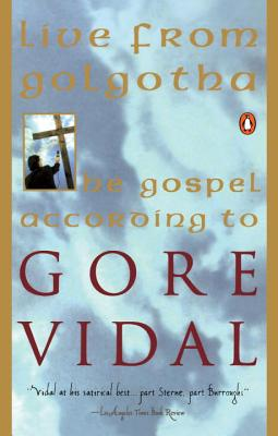 Live from Golgotha: The Gospel According to Gore Vidal - Vidal, Gore