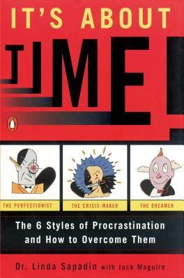 It's about Time!: The Six Styles of Procrastination and How to Overcome Them - Sapadin, Linda, and Maguire, Jack