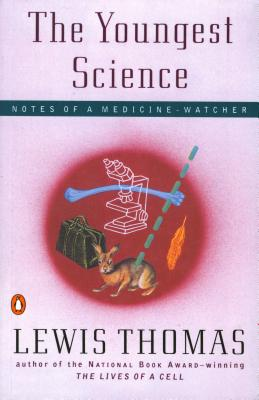 The Youngest Science: Notes of a Medicine-Watcher - Thomas, Lewis