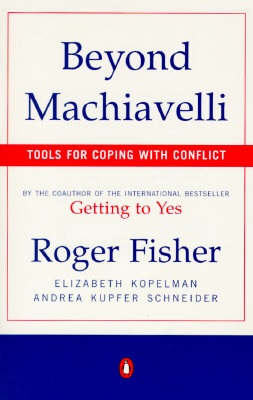 Beyond Machiavelli: Tools for Coping with Conflict - Fisher, Roger, and Schneider, Andrea Kupfer, and Kopelman, Elizabeth