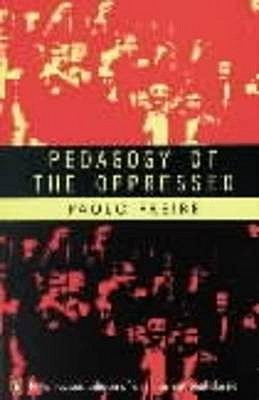 Pedagogy of the Oppressed - Freire, Paulo, and Ramos, Myra Bergman (Translated by), and Shaull, Richard (Foreword by)