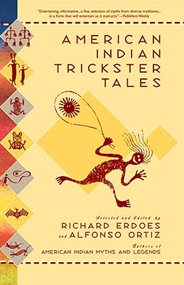 American Indian Trickster Tales - Erdoes, Richard (Selected by), and Ortiz, and Ortiz, Alfonso (Selected by)