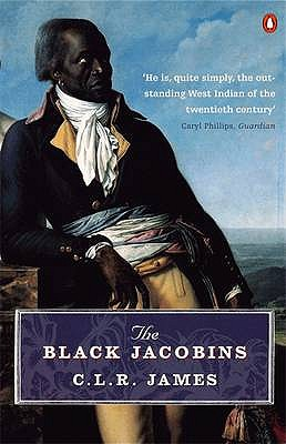 The Black Jacobins: Toussaint L'Ouverture and the San Domingo Revolution - James, C. L. R., and Walvin, James (Introduction by)