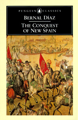 The Conquest of New Spain - Diaz, Bernal, and Diaz Del Castillo, Bernal, and Cohen, J M (Translated by)