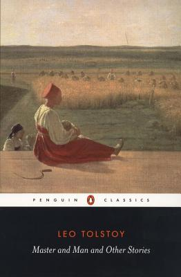 Master and Man and Other Stories - Tolstoy, Leo Nikolayevich, Count, and Wilks, Ronald (Translated by), and Foote, Paul (Translated by)